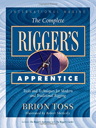 The Complete Rigger s Apprentice: Tools and Techniques for Modern and Traditional Rigging