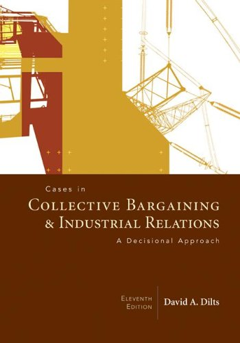 Cases in Collective Bargaining & Industrial Relations: A Decisional Approach