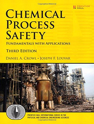 Chemical Process Safety: Fundamentals with Applications (Prentice Hall International Series in Physical and Chemical Engineering)