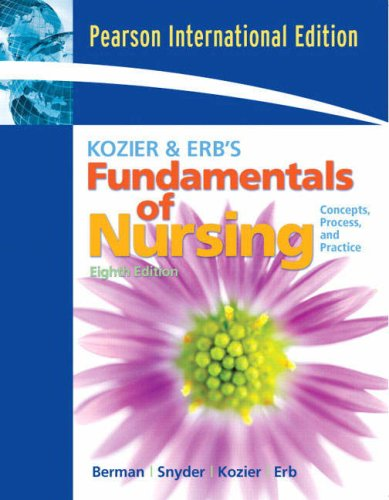 Kozier and Erb s Fundamentals of Nursing: Concepts, Process, and Practice