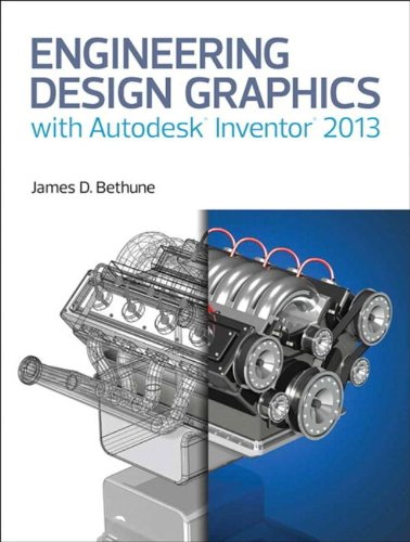Engineering Design Graphics with Autodesk Inventor 2013