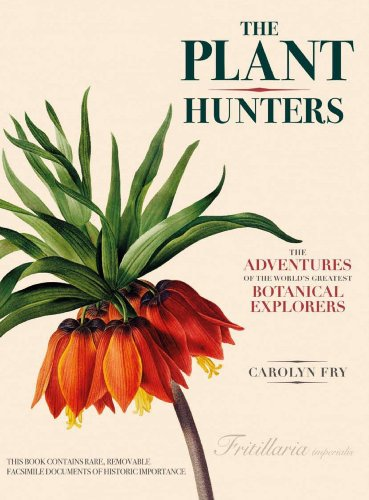 The Plant Hunters: The Adventures of the World s Greatest Botanical Explorers