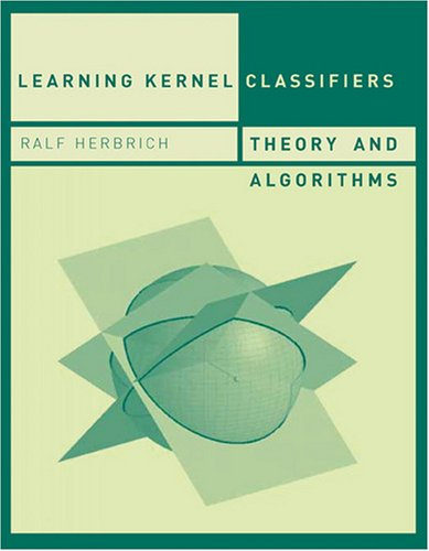 Learning Kernel Classifiers: Theory and Algorithms (Adaptive Computation and Machine Learning) (Adaptive Computation and Machine Learning Series)