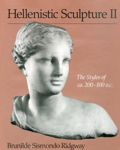Hellenistic Sculpture II: The Styles of ca. 200-100 B.C. (Wisconsin Studies in Classics)
