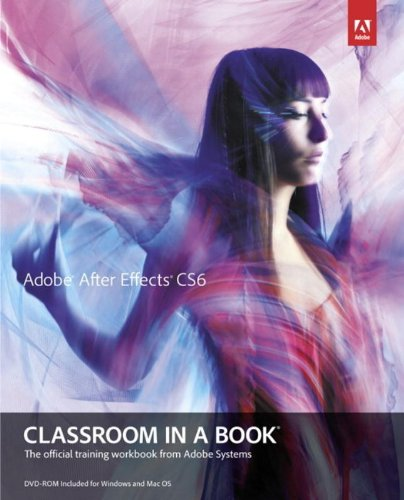 Adobe After Effects CS6 Classroom in a Book: The Official Training Workbook from Adobe Systems (Classroom in a Book (Adobe))