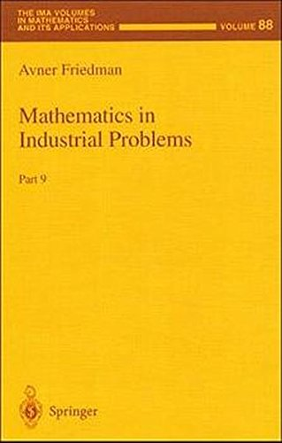 Mathematics in Industrial Problems: Part 9: Pt. 9 (The IMA Volumes in Mathematics and its Applications)