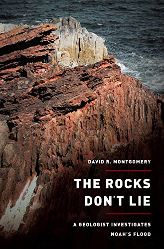 The Rocks Don t Lie: a Geologist Investigates Noah s Flood