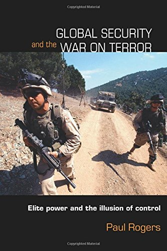 Global Security and the War on Terror: Elite Power and the Illusion of Control (Contemporary Security Studies)