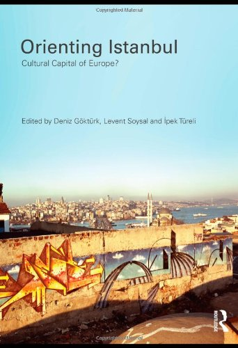 Orienting Istanbul: Cultural Capital of Europe? (Planning, History and Environment Series)