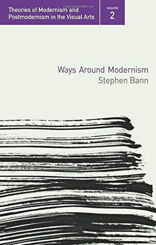 Ways Around Modernism (Theories of Modernism and Postmodernism in the Visual Arts)