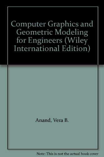 Computer Graphics and Geometric Modeling for Engineers (Wiley international edition)