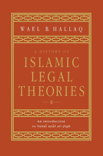 A History of Islamic Legal Theories: An Introduction to Sunni Usul Al-fiqh