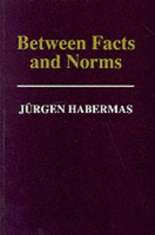Between Facts and Norms: Contributions to a Discourse Theory of Law and Democracy
