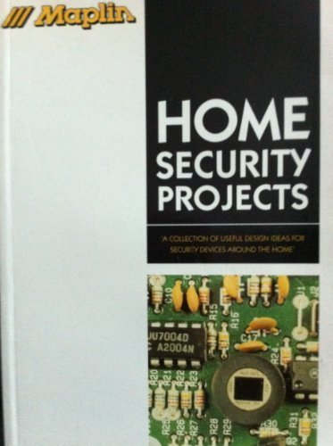 Maplin Home Security Projects: A Collection of Useful Design Ideas for Security Devices Around the Home (Maplin Projects)