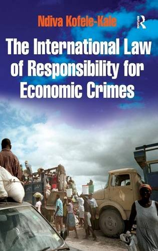 The International Law of Responsibility for Economic Crimes: Holding State Officials Individually Liable for Acts of Fraudulent Enrichment