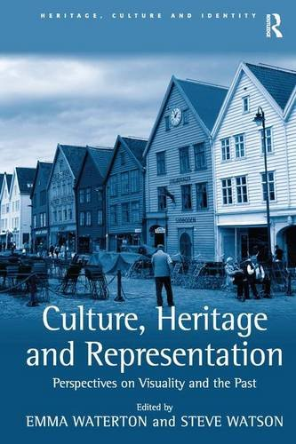 Culture, Heritage and Representation: Perspectives on Visuality and the Past (Heritage, Culture and Identity)