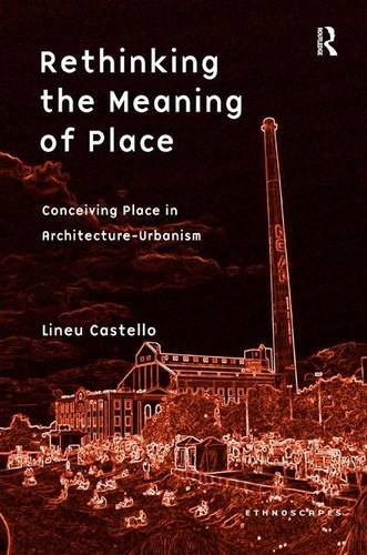 Rethinking the Meaning of Place: Conceiving Place in Architecture-Urbanism (Ethnoscapes)