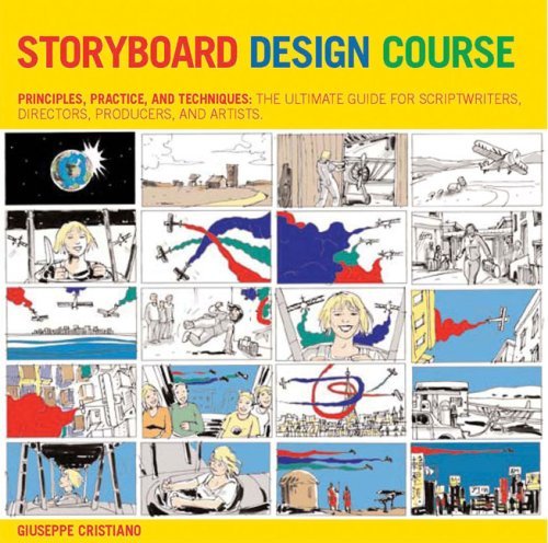 Storyboard Design Course: Principles, Practice, and Techniques: The Ultimate Guide for Artists, Directors, Producers, and Scriptwriters