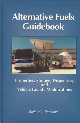 Alternative Fuels Guidebook: Properties, Storage, Dispensing, and Vehicle Facility Modifications (Premiere Series Books)