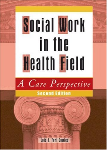 Social Work in the Health Field: A Care Perspective, Second Edition