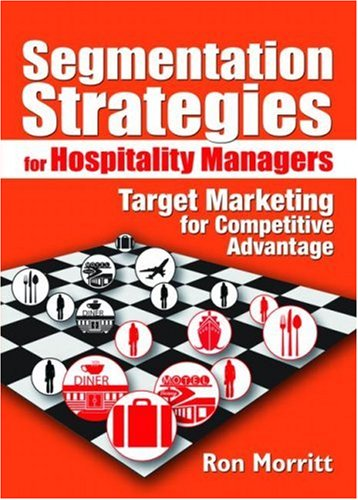 Segmentation Strategies for Hospitality Managers: Target Marketing for Competitive Advantage