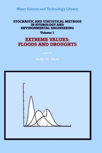Stochastic and Statistical Methods in Hydrology and Environmental Engineering: Extreme Values: Floods and Droughts: Extreme Values - Floods and Droughts v. 1 (Water Science and Technology Library)