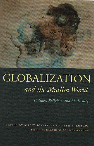 Globalization and the Muslim World: Culture, Religion, and Modernity (Modern Intellectual and Political History of the Middle East)