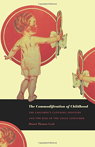 The Commodification of Childhood: The Children s Clothing Industry and the Rise of the Child Consumer