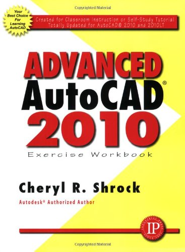 Advanced AutoCAD 2010 Exercise Workbook