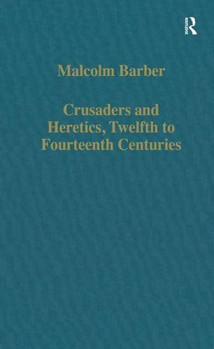Crusaders and Heretics, Twelfth to Fourteenth Centuries (Variorum Collected Studies)