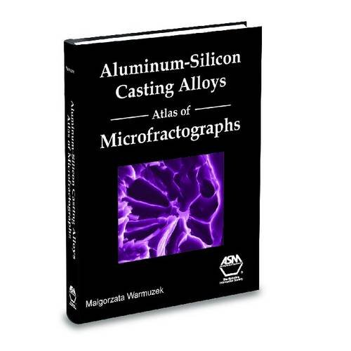 Aluminum-silicon Casting Alloys: Atlas of Microfractographs