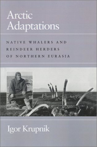 Arctic Adaptations: Native Whalers and Reindeer Herders of Northern Eurasia. Expanded English Ed (Arctic Visions)