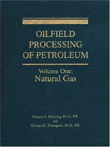 Oilfield Processing of Petroleum Volume 1: Natural Gas: Natural Gas Vol 1
