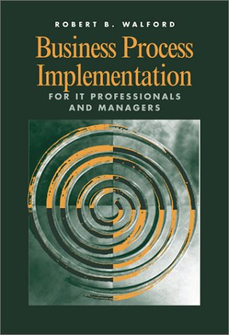 Business Process Implementation for IT Professionals and Managers (Computing Library)