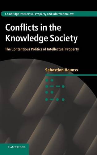 Conflicts in the Knowledge Society: The Contentious Politics of Intellectual Property (Cambridge Intellectual Property and Information Law)