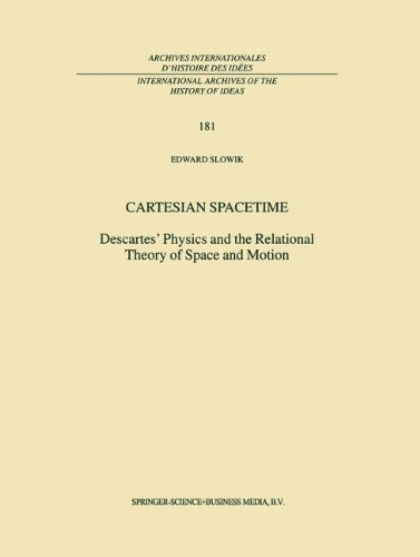 Cartesian Spacetime: Descartes  Physics and the Relational Theory of Space and Motion (International Archives of the History of Ideas   Archives internationales d histoire des idées)