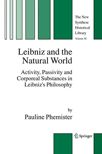 Leibniz and the Natural World: Activity, Passivity and Corporeal Substances in Leibniz s Philosophy (The New Synthese Historical Library)