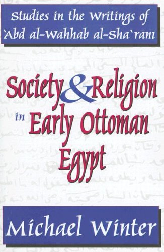 Society & Religion in Early Ottoman Egypt: Studies in the Writings of  Abd Al-Wahhab Al-Sha rani (Studies in Islamic Culture and History)