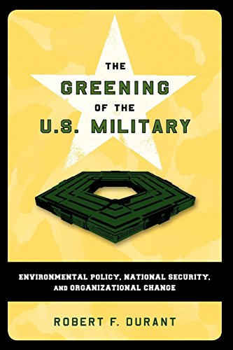 Greening the U.S. Military: Environmental Policy, National Security, and Organizational Change (Public Management and Change) (Public Management and Change Series)