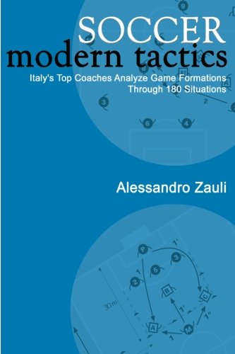 Soccer: Modern Tactics: Italy s Top Coaches Analyze Game Formations Through 180 Situations
