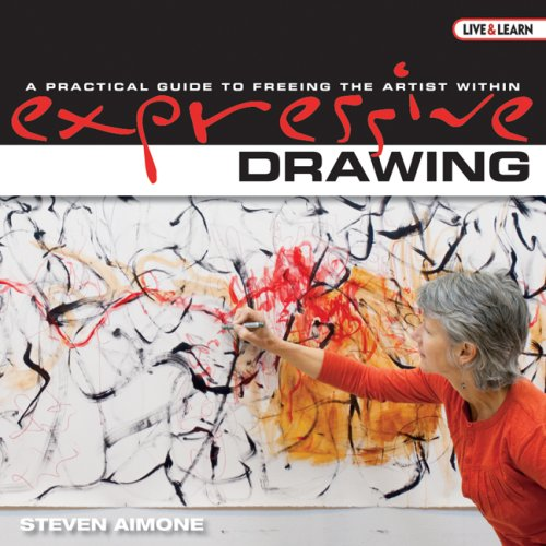 Expressive Drawing: A Practical Guide to Freeing the Artist Within (Live & Learn (Lark Books))