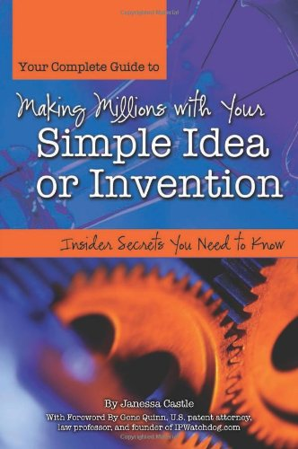 How to Turn Your Simple Idea or Invention Into Millions: Insider Secrets You Need to Know