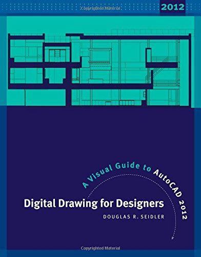 Digital Drawing for Designers Third Edition: A Visual Guide to AutoCAD 2012