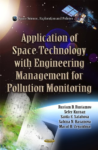 Application of Space Technology with Fitting of Engineering Management for Pollution Monitoring (Space Science, Exploration and Policies: Pollution Science, Technology and Abatement)