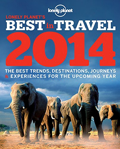 Lonely Planet s Best in Travel 2014 (Lonely Planet Best in Travel)