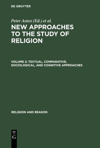 Textual, Comparative, Sociological, and Cognitive Approaches: Textual, Comparative, Sociological, and Cognitive Approaches v. 2 (Religion and Reason)