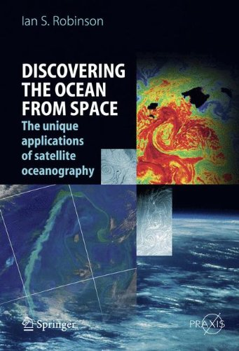 Discovering the Ocean from Space: The Unique Applications of Satellite Oceanography (Springer Praxis Books)