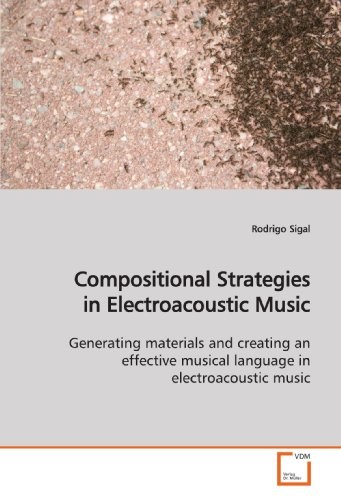 Compositional Strategies in Electroacoustic Music: Generating materials and creating an effective musical language in electroacoustic music