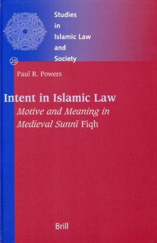Intent in Islamic Law: Motive and Meaning in Medieval Sunni Fiqh (Studies in Islamic Law & Society)