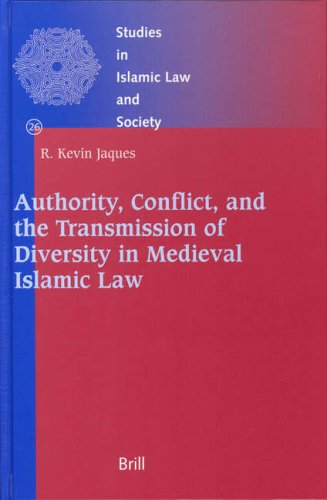 Authority, Conflict, and the Transmission of Diversity in Medieval Islamic Law (Studies in Islamic Law & Society)